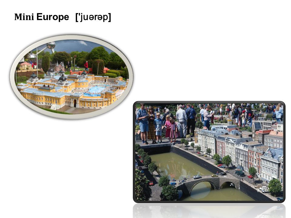 Mini Europe [ juərəp]